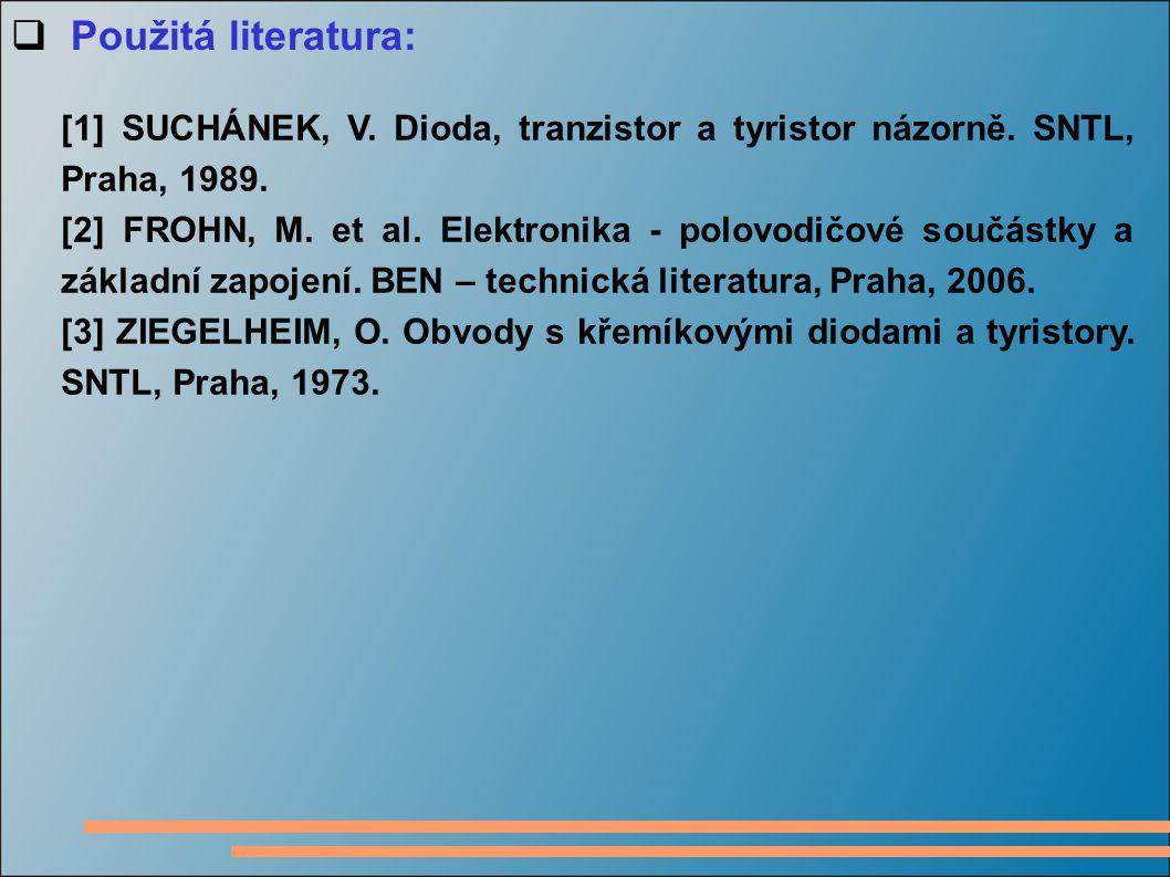 Použitá literatura: [1] SUCHÁNEK, V. Dioda, tranzistor a tyristor názorně. SNTL, Praha, 1989.